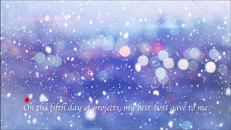 "Blue and purple background, snow. ""On the 5th day of projects  my best-boss gave to me."""