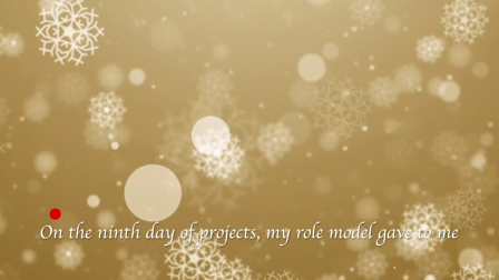 "Golden background with snow. ""On the 9th day of projects my role model gave to me."""